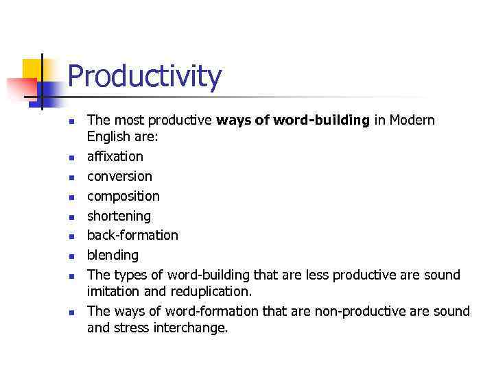 Productivity n n n n n The most productive ways of word-building in Modern