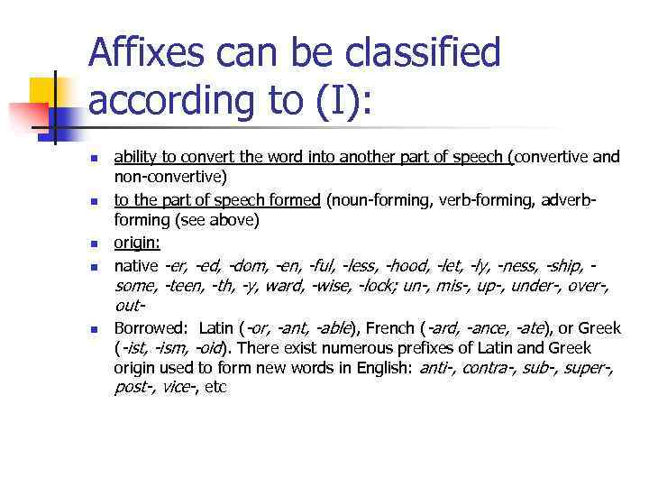 Affixes can be classified according to (I): n n n ability to convert the