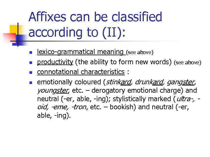 Affixes can be classified according to (II): n n lexico-grammatical meaning (see above) productivity