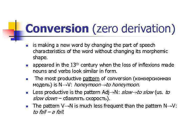 Conversion (zero derivation) n n n is making a new word by changing the