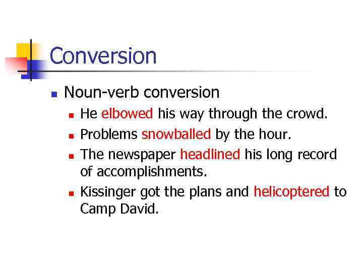 Conversion n Noun-verb conversion n n He elbowed his way through the crowd. Problems