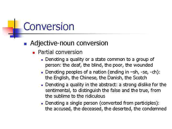 Conversion n Adjective-noun conversion n Partial conversion n n Denoting a quality or a