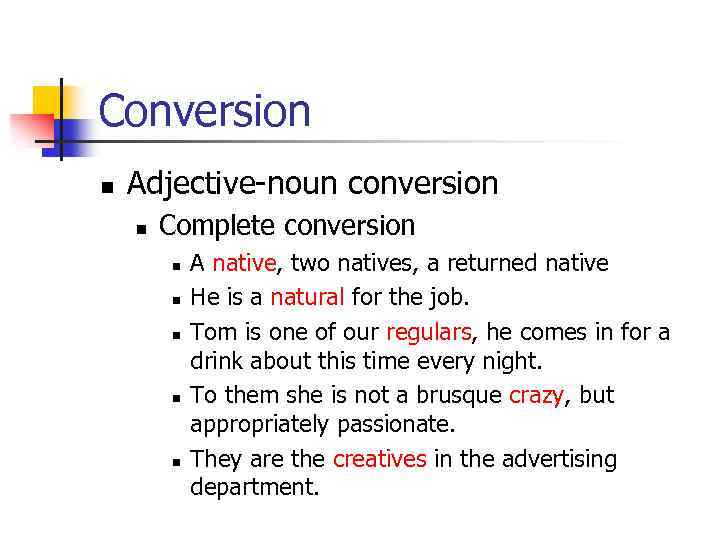 Conversion n Adjective-noun conversion n Complete conversion n n A native, two natives, a