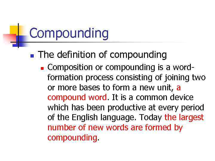 Compounding n The definition of compounding n Composition or compounding is a wordformation process