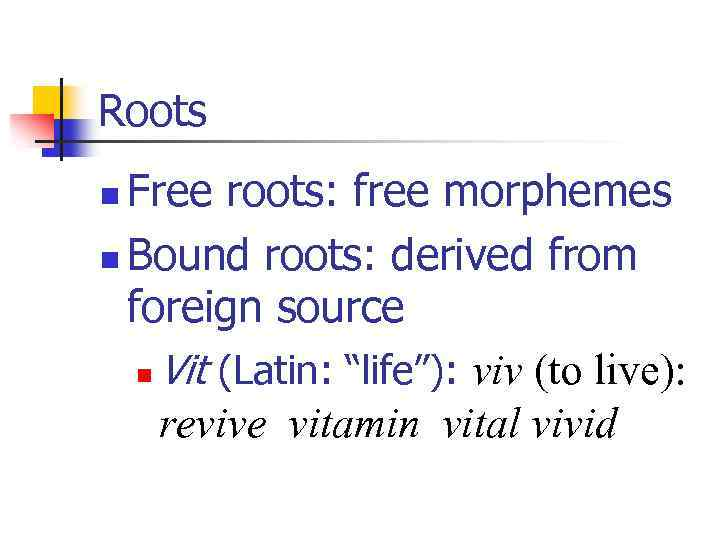 Roots Free roots: free morphemes n Bound roots: derived from foreign source n Vit
