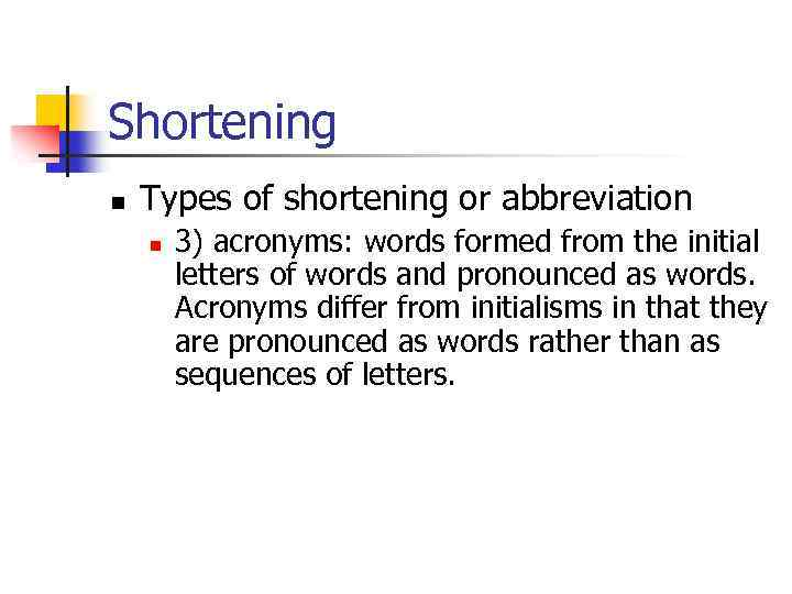 Shortening n Types of shortening or abbreviation n 3) acronyms: words formed from the