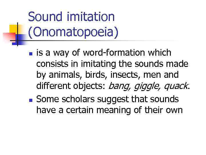 Sound imitation (Onomatopoeia) n n is a way of word-formation which consists in imitating