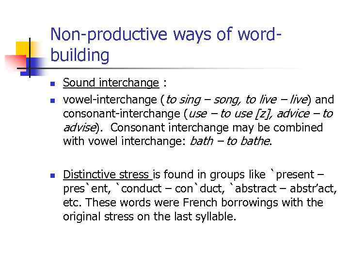 Non-productive ways of wordbuilding n n n Sound interchange : vowel-interchange (to sing –