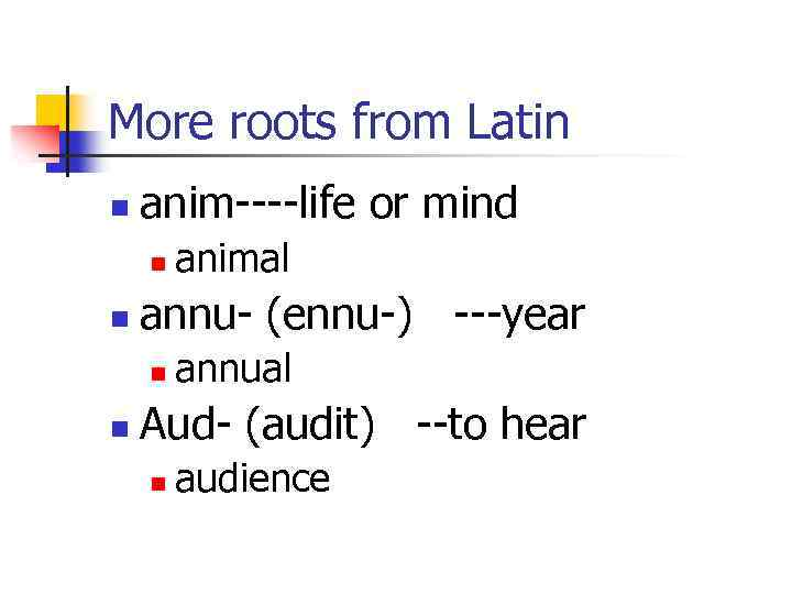 More roots from Latin n anim----life or mind n n annu- (ennu-) ---year n