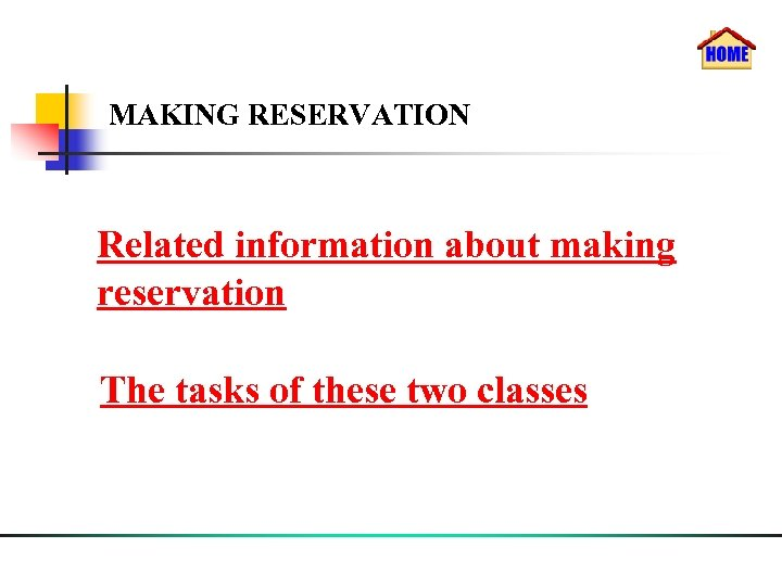 MAKING RESERVATION Related information about making reservation The tasks of these two classes