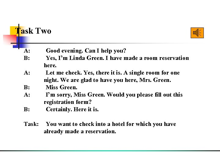Task Two A: Good evening. Can I help you? B: Yes, I'm Linda Green.