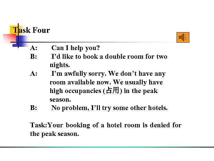 Task Four A: Can I help you? B: I'd like to book a double