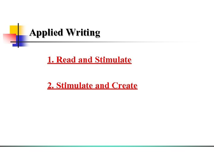 Applied Writing 1. Read and Stimulate 2. Stimulate and Create