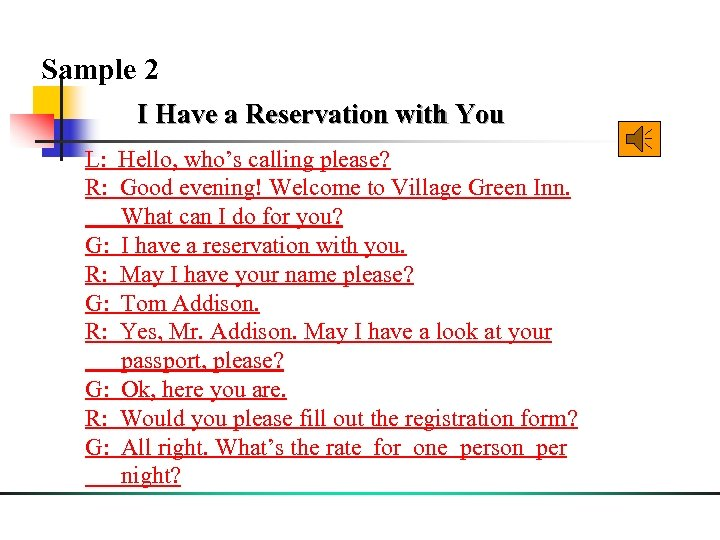 Sample 2 I Have a Reservation with You L: Hello, who's calling please? R: