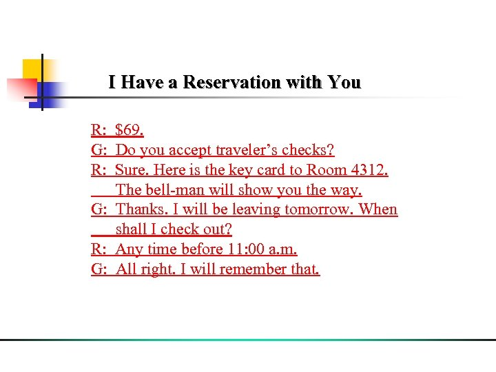 I Have a Reservation with You R: $69. G: Do you accept traveler's checks?