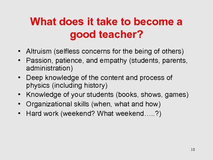 What does it take to become a good teacher? • Altruism (selfless concerns for