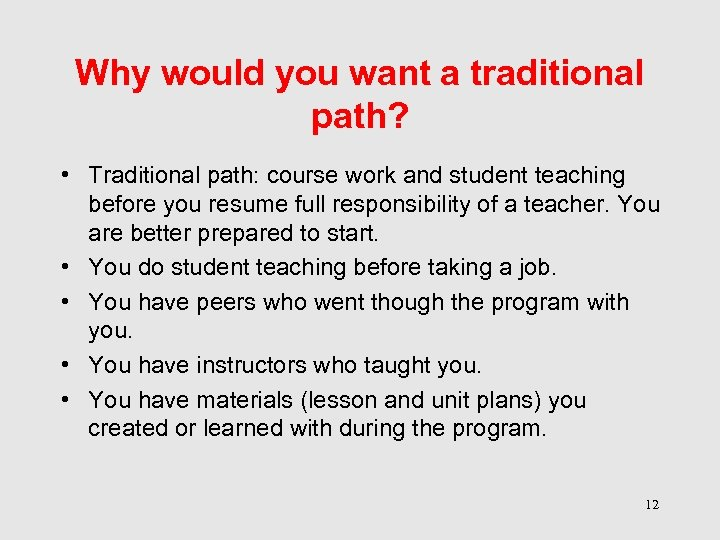 Why would you want a traditional path? • Traditional path: course work and student