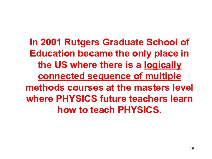 In 2001 Rutgers Graduate School of Education became the only place in the US