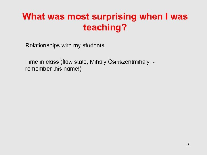 What was most surprising when I was teaching? Relationships with my students Time in