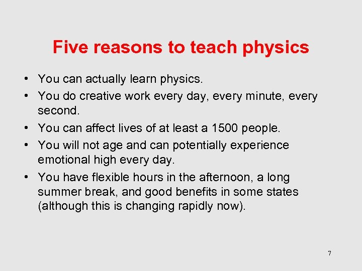 Five reasons to teach physics • You can actually learn physics. • You do