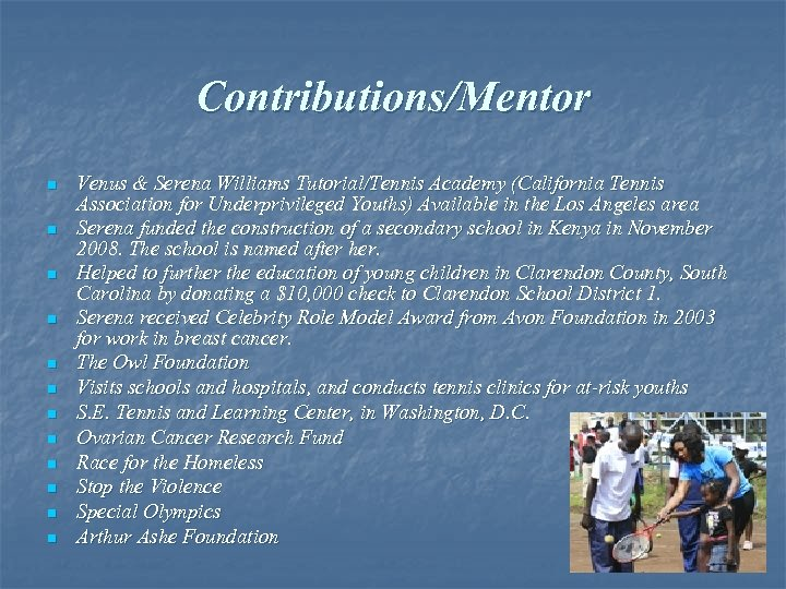 Contributions/Mentor n n n Venus & Serena Williams Tutorial/Tennis Academy (California Tennis Association for