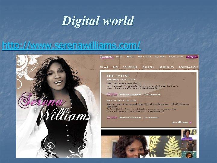 Digital world http: //www. serenawilliams. com/