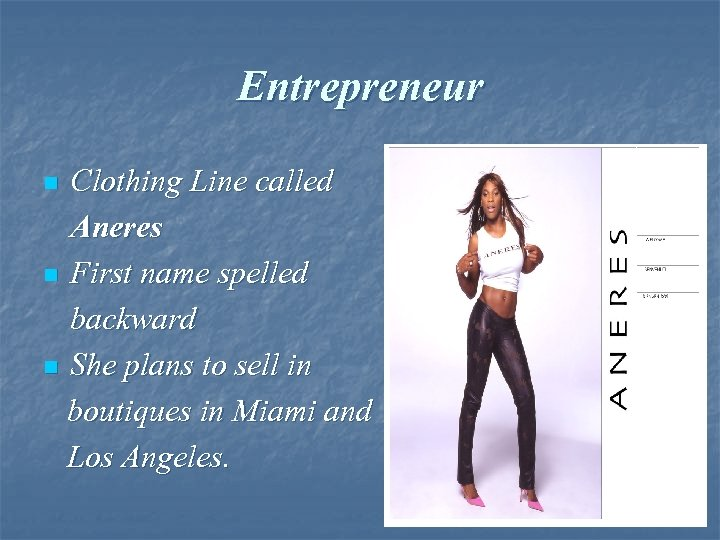 Entrepreneur Clothing Line called Aneres n First name spelled backward n She plans to