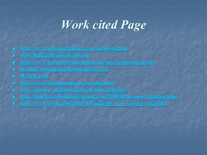 Work cited Page n n n n n http: //www. serenawilliams. com/sponsors. php www.