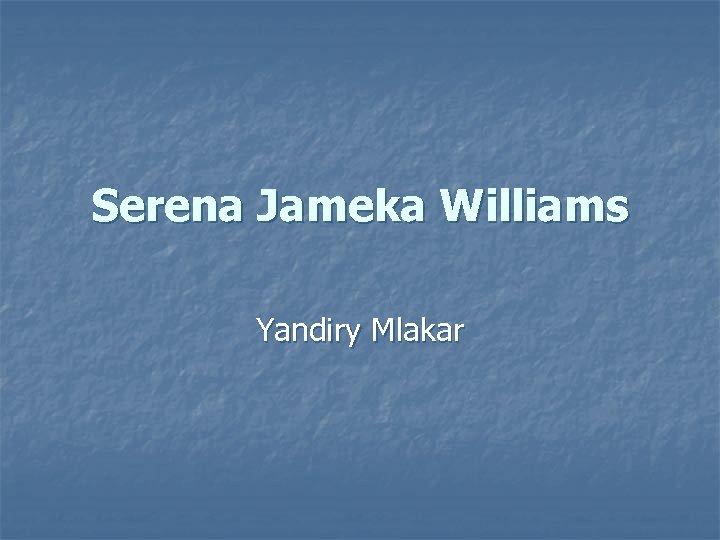 Serena Jameka Williams Yandiry Mlakar