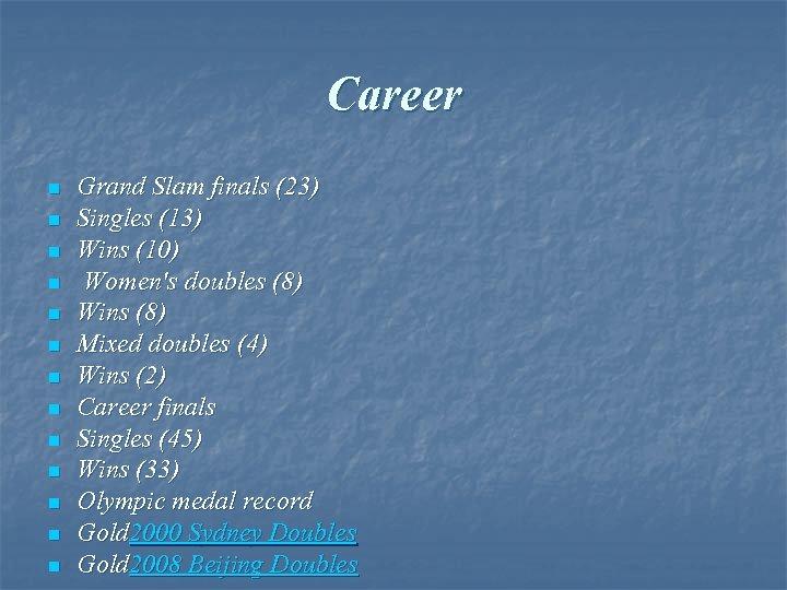 Career n n n n Grand Slam finals (23) Singles (13) Wins (10) Women's