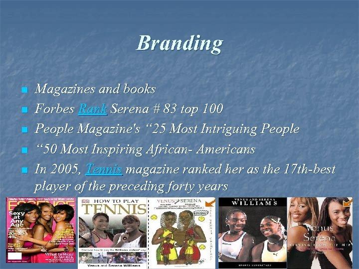 Branding n n n Magazines and books Forbes Rank Serena # 83 top 100