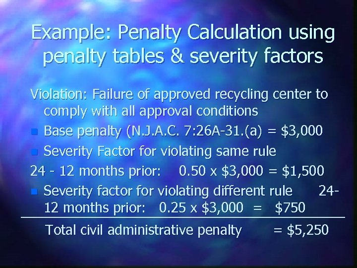 Example: Penalty Calculation using penalty tables & severity factors Violation: Failure of approved recycling