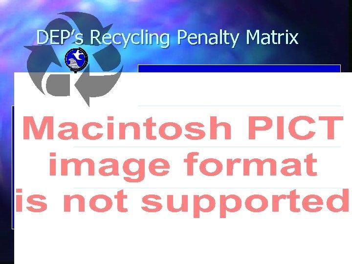 DEP's Recycling Penalty Matrix