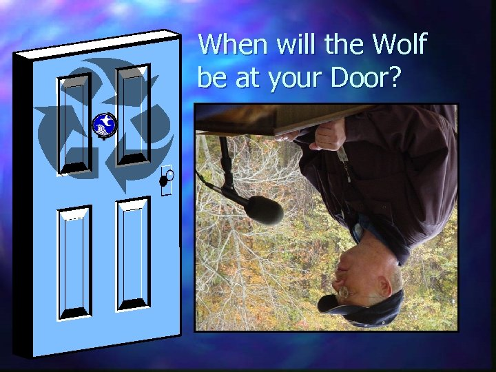 When will the Wolf be at your Door?