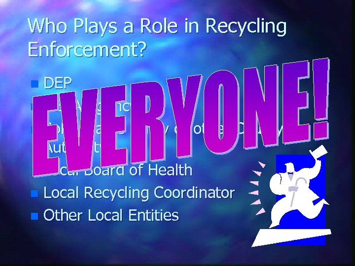 Who Plays a Role in Recycling Enforcement? DEP n CEHA Agency n Solid Waste