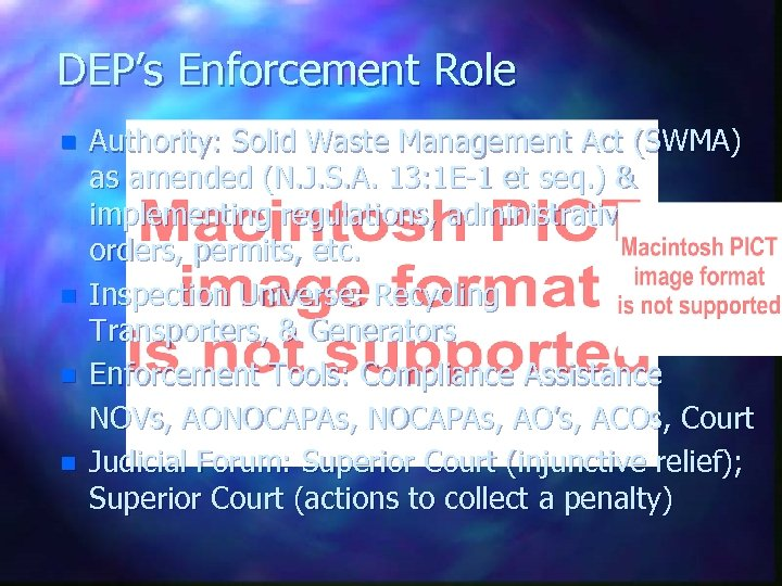 DEP's Enforcement Role n n Authority: Solid Waste Management Act (SWMA) as amended (N.