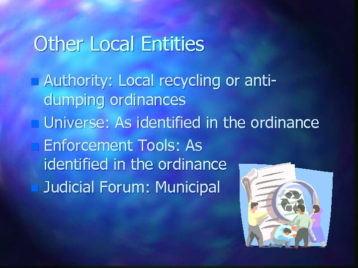 Other Local Entities Authority: Local recycling or antidumping ordinances n Universe: As identified in