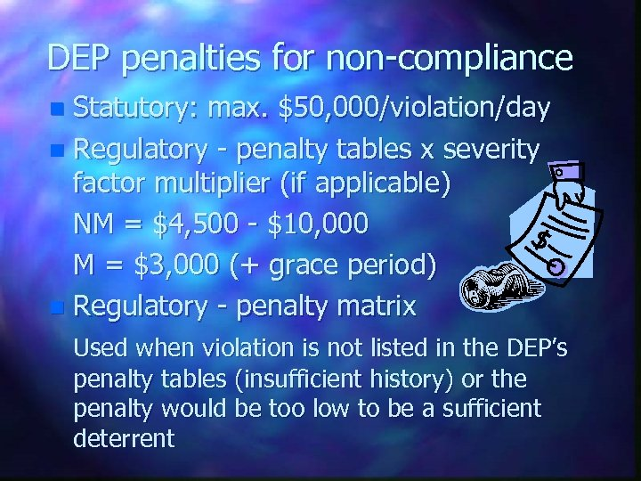 DEP penalties for non-compliance Statutory: max. $50, 000/violation/day n Regulatory - penalty tables x