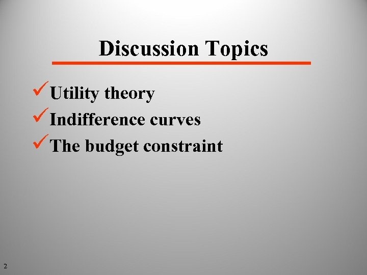 Discussion Topics üUtility theory üIndifference curves üThe budget constraint 2