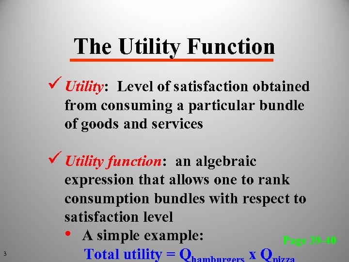 The Utility Function ü Utility: Level of satisfaction obtained from consuming a particular bundle