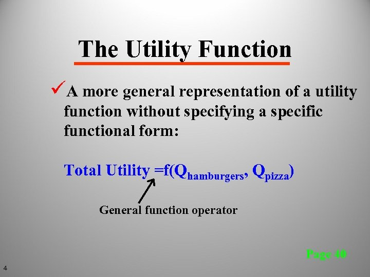 The Utility Function üA more general representation of a utility function without specifying a