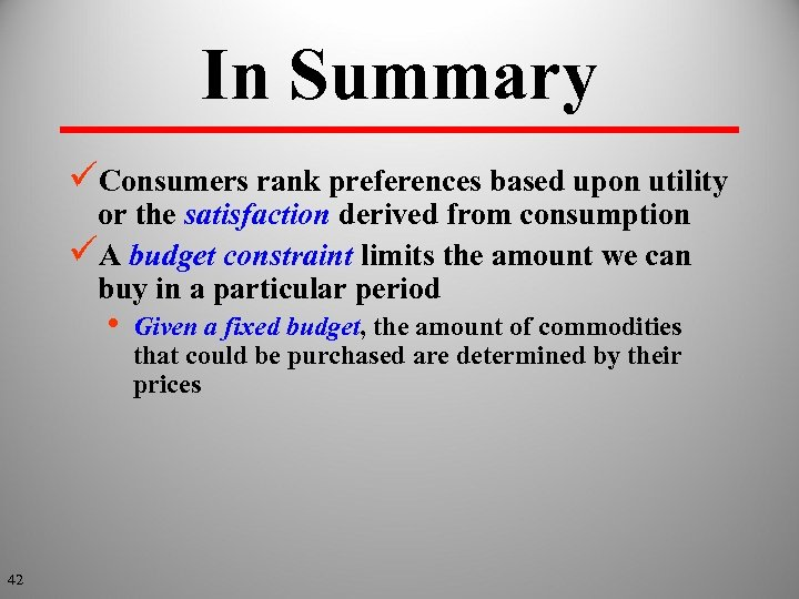 In Summary üConsumers rank preferences based upon utility or the satisfaction derived from consumption