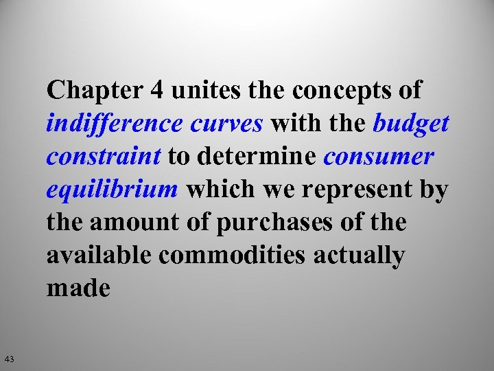 Chapter 4 unites the concepts of indifference curves with the budget constraint to determine