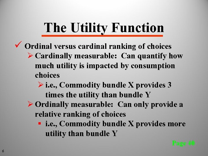 The Utility Function ü Ordinal versus cardinal ranking of choices Ø Cardinally measurable: Can