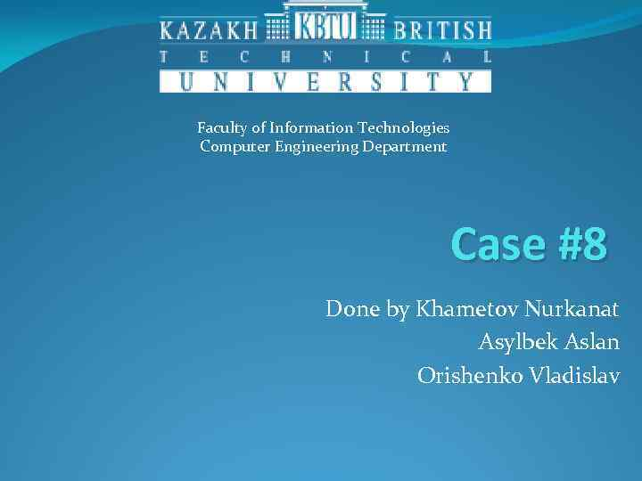 Faculty of Information Technologies Computer Engineering Department Case #8 Done by Khametov Nurkanat Asylbek
