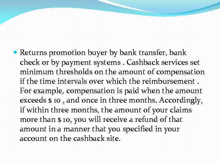 Returns promotion buyer by bank transfer, bank check or by payment systems. Cashback