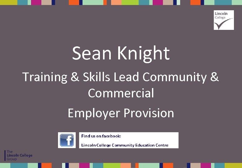 Sean Knight Training & Skills Lead Community & Commercial Employer Provision
