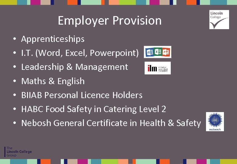 Employer Provision • • Apprenticeships I. T. (Word, Excel, Powerpoint) Leadership & Management Maths