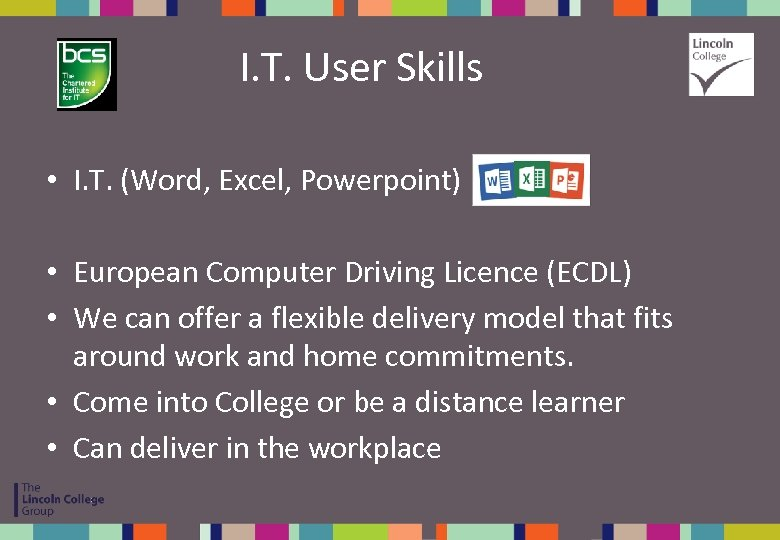 I. T. User Skills • I. T. (Word, Excel, Powerpoint) • European Computer Driving