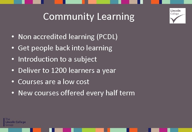 Community Learning • • • Non accredited learning (PCDL) Get people back into learning